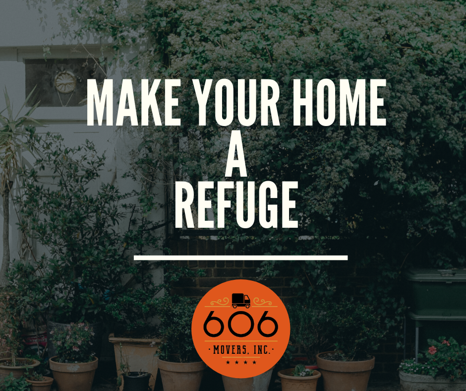 Make Your Home a Refuge | 606 Movers, Inc.